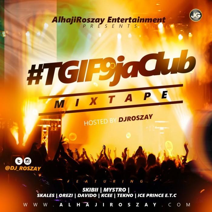 #Mixtape: DJ Roszay – #TGIF9jaClub Mixtape  |@dj_Roszay