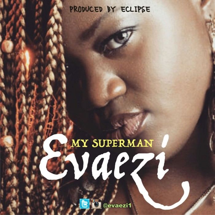 "Award Winning Nigerian Singer & Actress 'Evaezi' (EVAEZI1) Finally Reveals Her Superman in new song ""My Superman"""