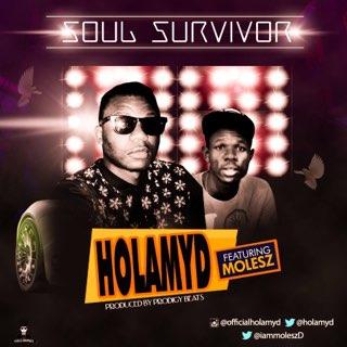 #Music: Holamyd – Soul Survivor ft Molesz [@holamyd, @iAmMoleszD]