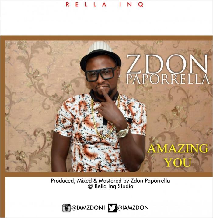 #Valentine: Zdon Paporrella – Amazing You (New Single) @iamzdon @RellaINQ #Music