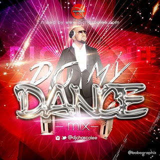 #Mixtape: Do My Dance Exclusive Naija Mix By DJ Chascolee [@DJChascolee]